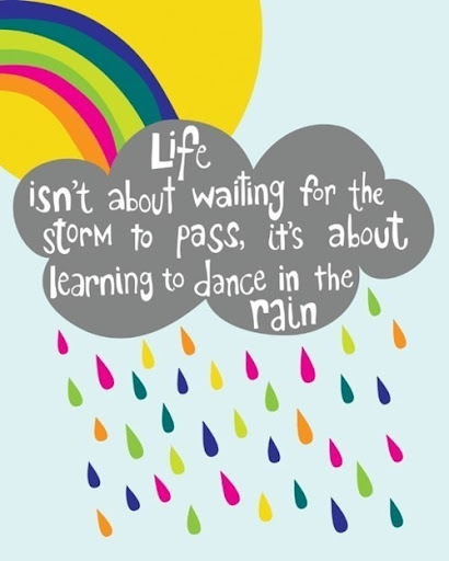 Life isn't about waiting for the storm to pass, it's about learning to dance in the rain via Hurray Kimmay
