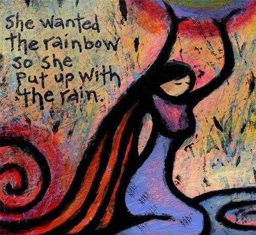 She wanted the rainbow so she put up with the rain - via Hurray Kimmay