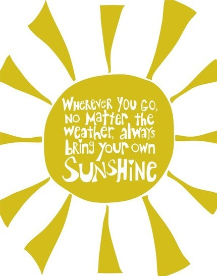 Wherever you go, no matter the weather, always bring your own sunshine via Hurray Kimmay